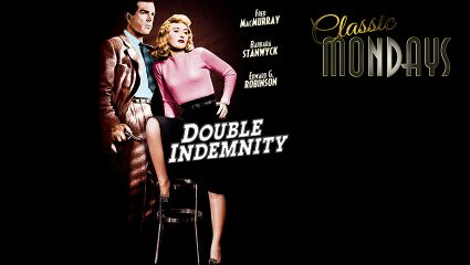 Classic Mondays: Double Indemnity (Κολασμένη αγάπη)